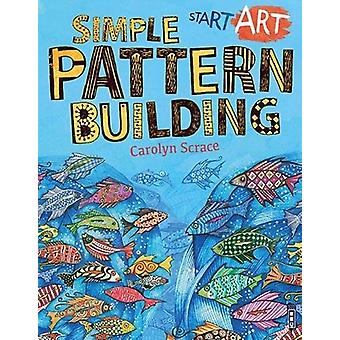 Start Art - Simple Pattern-Building by Carolyn Scrace - 9781912006588