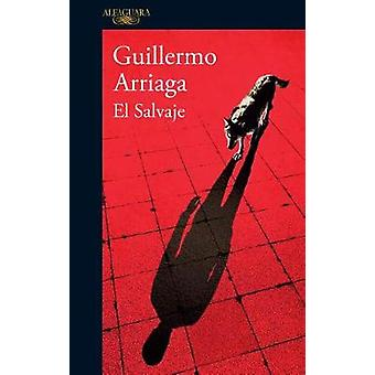 El Salvaje / The Savage by Guillermo Arriaga - 9786073148429 Book