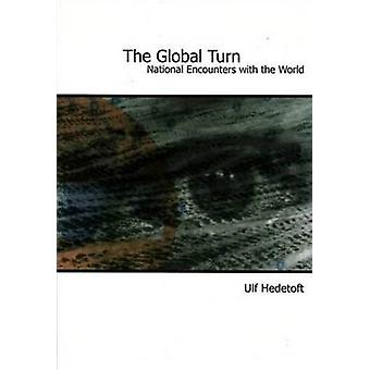 The Global Turn - National Encounters with the World by Ulf Hedetoft -