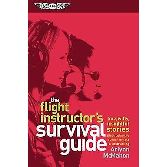 The Flight Instructor's Survival Guide - true - witty - insightful sto