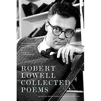 Robert Lowell Collected Poems by Robert Lowell - David Gewanter - Fra
