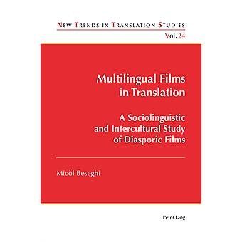 Multilingual Films in Translation  A Sociolinguistic and Intercultural Study of Diasporic Films by Micol Beseghi