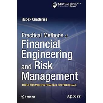 Practical Methods of Financial Engineering and Risk Management  Tools for Modern Financial Professionals by Chatterjee & Rupak