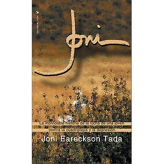 Joni La inolvidable historia de la lucha de una joven contra la cuadripleja y la depresin by Tada & Joni Eareckson