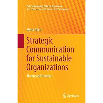 Strategic Communication for Sustainable Organizations  Theory and Practice by Allen & Myria