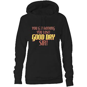 Womens Sweatshirts Hooded Hoodie- You Get Nothing You Lose! Good Day Sir!