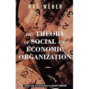 The Theory of Social and Economic Organization by Weber & Max