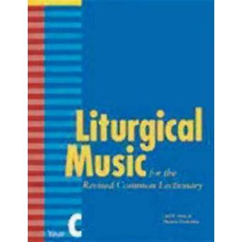 Liturgical Music for the Revised Common Lectionary Year C by Daw & Carl P. & Jr.