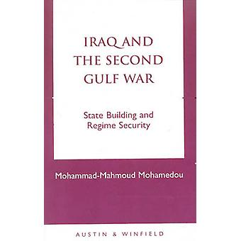 Iraq and the Second Gulf War State Building and Regime Security by Mohamedou & MohammadMahmou