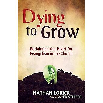 Dying to Grow Reclaiming the Heart for Evangelism in the Church by Lorick & Nathan