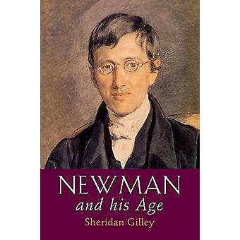Newman and His Age by Gilley & Sheridan