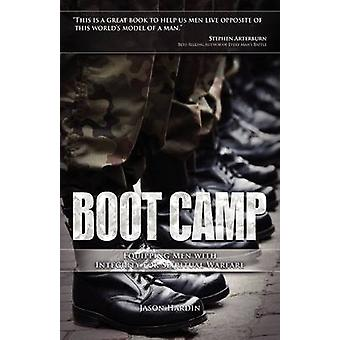 Boot Camp Equipping Men with Integrity for Spiritual Warfare by Hardin & Jason