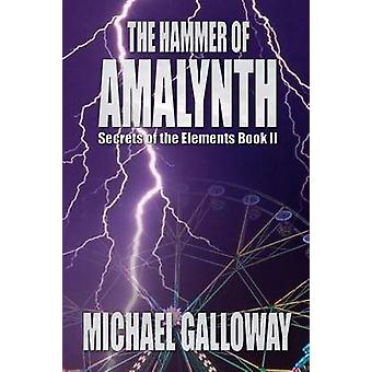 The Hammer of Amalynth Secrets of the Elements Book II by Galloway & Michael