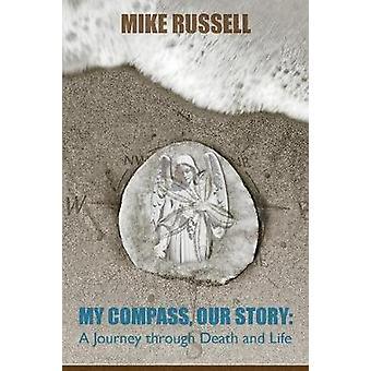 My Compass Our Story A Journey Through Death and Life by Russell & Mike
