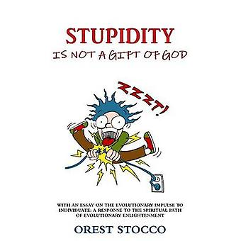 Stupidity Is Not A Gift Of God by Stocco & Orest