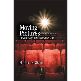 Moving Pictures Films Through a Psychoanalytic Lens by Stein & Herbert H.