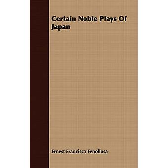 Certain Noble Plays Of Japan by Fenollosa & Ernest Francisco