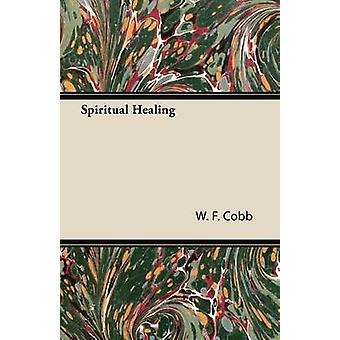 Spiritual Healing With the Essay The Use of the Spiritual or SuperConscious Mind By Henry Thomas Hamblin by Cobb & W.F.