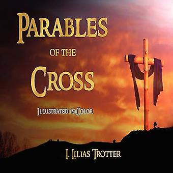 Parables of the Cross  Illustrated in Color by I. Lilias Trotter