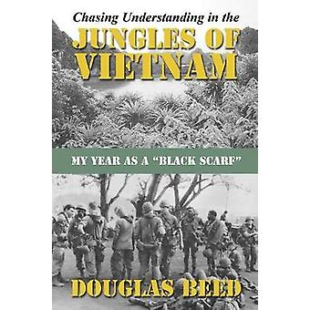Chasing Understanding In The Jungles of Vietnam My Year as a Black Scarf by Beed & Douglas