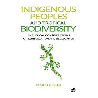 Indigenous Peoples and Tropical Biodiversity Analytical Considerations for Conservation and Development by Tello & Rodolfo