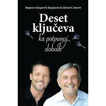 Deset kljuceva ka potpunoj slobodi  Ten Keys To Total Freedom Croatian by Douglas & Gary M.