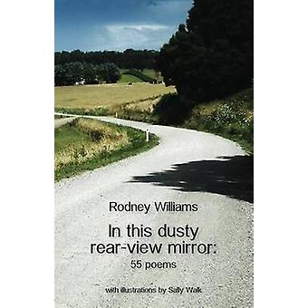 In this dusty rearview mirror 55 poems by Williams & Rodney