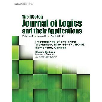 Ifcolog Journal of Logics and their Applications. Proceedings of the Third Workshop. Volume 4 number 3 by Bimbo & Katalin