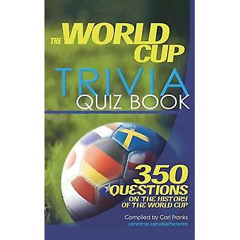 The World Cup Trivia Quiz Book by Franks & Carl