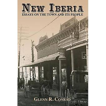 New Iberia  Essays on the Town and Its People by Conrad & Glenn R.