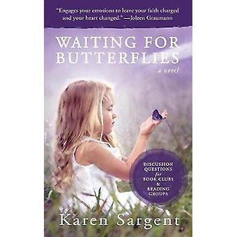 Waiting for Butterflies by Sargent & Karen
