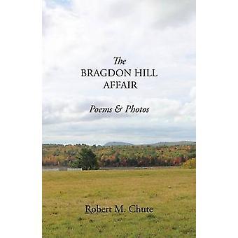 The Bragdon Hill Affair Poems  Photos by Chute & Robert M.