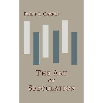 The Art of Speculation by Carret & Philip L.