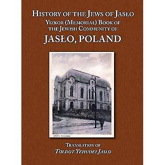 History of the Jews of Jaslo  Yizkor Memorial Book of the Jewish Community of Jaslo Poland by Even Chaim Rapaport & Moshe Nathan