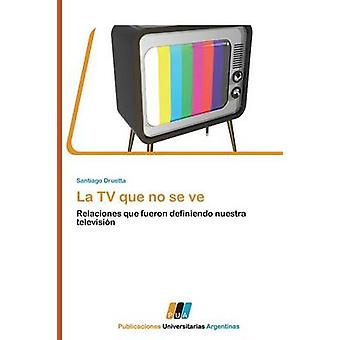 La TV Que No Se Ve by Druetta Santiago