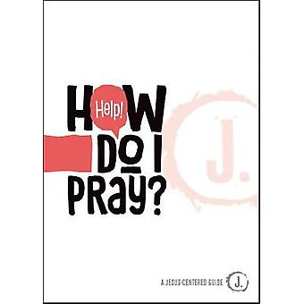 Help! How Do I Pray? by Mikal Keefer - 9781470753207 Book