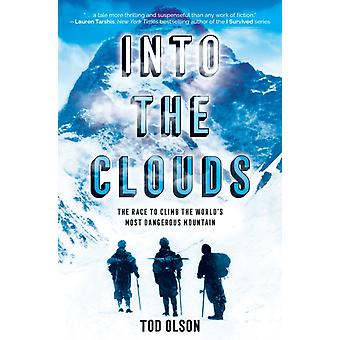 Into the Clouds The Race to Climb the Worlds Most Dangerous Mountain de Tod Olson