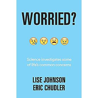 Worried? - Science investigates some of life's common concerns by Eric
