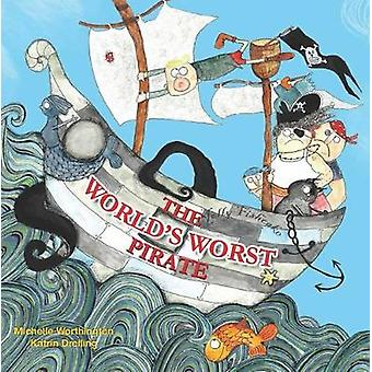 The World's Worst Pirate by Michelle Worthington - 9780994626912 Book