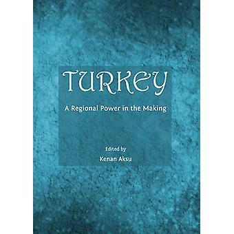 Turkey - A Regional Power in the Making by Kenan Aksu - 9781443848701