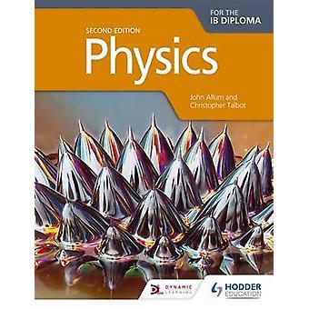 Fysiikka IB Diplomi (2. tarkistettu painos) John Allum - Chri