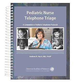 Pediatric Nurse Telephone Triage - A Companion to Pediatric Telephone