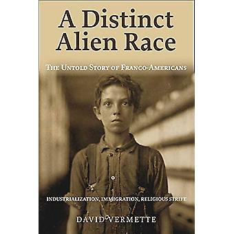 A Distinct Alien Race - The Untold Story of Franco-Americans - Industri