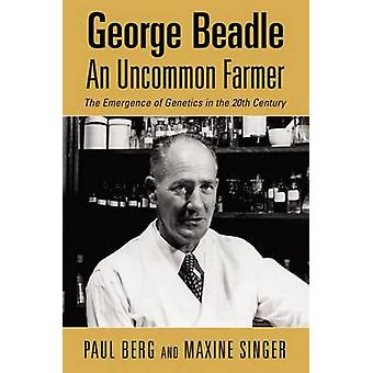 George Beadle - an Uncommon Farmer - The Emergence of Genetics in the