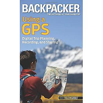 Backpacker Magazines Using a GPS: Digital Trip Planning, Recording, and Sharing