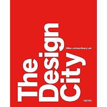 The Design City - Milan Workshop City by Marco Sammicheli - 9788899534