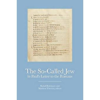 The So-Called Jew in Paul's Letter to the Romans by Rafael Rodriquez
