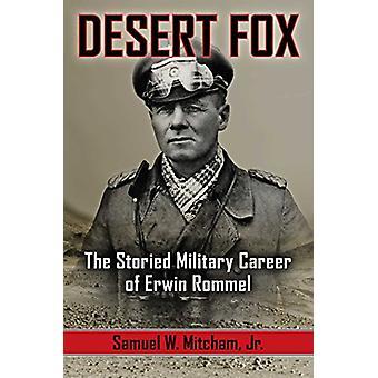 Desert Fox - The Storied Military Career of Erwin Rommel by Samuel W.