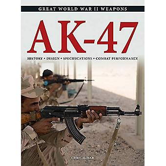 AK-47 - History * Design * Specifications * Combat Performance by Chri