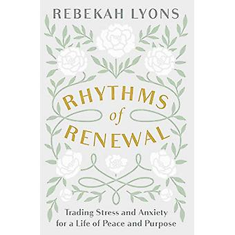 Rhythms of Renewal - Trading Stress and Anxiety for a Life of Peace an